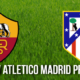 Roma v Atletico Madrid